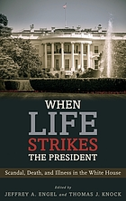 When life strikes the president : scandal, death, and illness in the White House