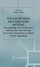 The Gap between rich and poor nations: proceedings of a conference held by the International Economic Association at Bled, Yugoslavia;