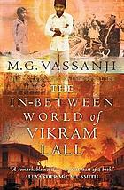 The in-between world of Vikram Lall : a novel