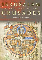 Jerusalem in the time of the crusades : society, landscape, and art in the Holy City under Frankish rule