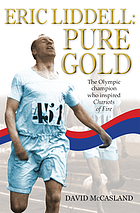 Eric Liddell : pure gold : the Olympic champion who inspired Chariots of fire