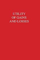 Utility of gains and losses : measurement--theoretical, and experimental approaches