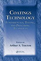 Coatings technology : fundamentals, testing, and processing techniques