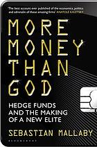 More money than God : hedge funds and the making of the new elite