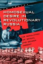 Homosexual desire in Revolutionary Russia : the regulation of sexual and gender dissent