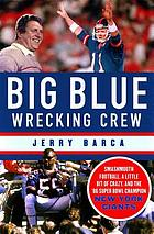 Big blue wrecking crew : smashmouth football, a little bit of crazy, and the '86 super bowl champion New York Giants