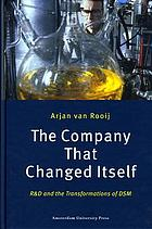 The Company that Changed Itself : R & D and the Transformations of DSM.
