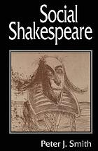 Social Shakespeare : aspects of Renaissance dramaturgy and contemporary society