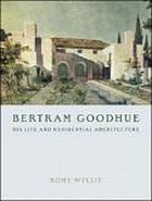 Bertram Goodhue : his life and residential architecture