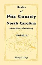 Sketches of Pitt County : a brief history of the county, 1704-1910 : illustrations and maps