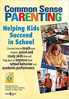 Common sense parenting. Volume 6. Helping kids succeed in school