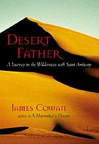 Desert father : a journey in the wilderness with Saint Anthony