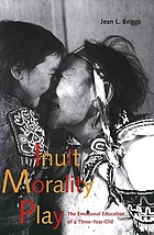 Inuit morality play : the emotional education of a three-year-old