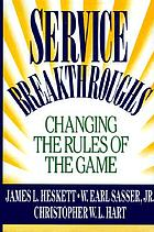 Service breakthroughs : changing the rules of the game