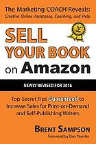 Sell your book on amazon : top-secret tips guaranteed to increase sales for print-on-demand and self-publishing writers