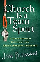 Church is a team sport : a championship strategy for doing ministry together