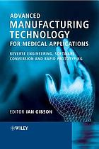 Advanced manufacturing technology for medical applications : reverse engineering, software conversion, and rapid prototyping