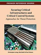 Securing critical infrastructures and critical control systems : approaches for threat protection