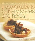 Sticks, seeds, pods & leaves : a cook's guide to culinary spices and herbs : includes more than 150 recipes