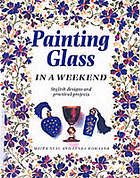 Painting glass in a weekend : stylish designs and practical projects