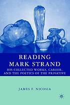 Reading Mark Strand : his collected works, career, and the poetics of the privative