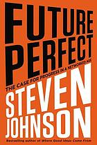 Future perfect : the case for progress in a networked age