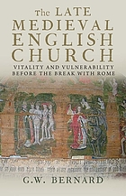 The late Medieval English Church : vitality and vulnerability before the break with Rome