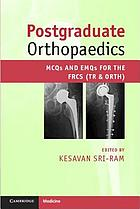 Postgraduate orthopaedics : MCQS and EMQS for the FRCS (Tr & Orth)