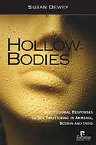 Hollow Bodies: Institutional Responses to Sex Trafficking in Armenia, Bosnia, and India cover image