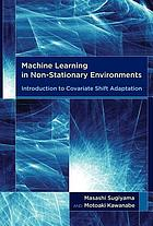 Machine learning in non-stationary environments : introduction to covariate shift adaptation