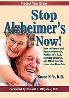 Stop Alzheimer's now! : how to prevent and reverse dementia, Parkinson's, ALS, multiple sclerosis, and other neurodegenerative disorders