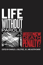 Life without parole : America's new death penalty?