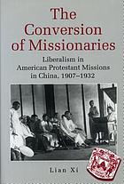 The conversion of missionaries : liberalism in American Protestant missions in China, 1907-1932
