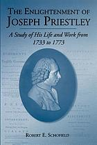 The enlightenment of Joseph Priestley : a study of his life and work from 1733 to 1773