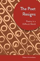 The poet resigns : poetry in a difficult world