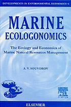 Marine ecologonomics : the ecology and economics of marine natural resources management