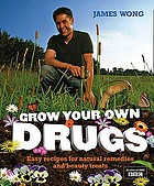 Grow your own drugs : fantastically easy recipes for natural remedies and beauty treats