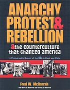 Anarchy, protest & rebellion : and the counterculture that changed America