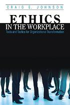 Ethics in the workplace : tools and tactics for organizational transformation