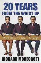 20 years from the waist up : tales of a TV news anchor