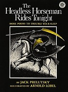 The Headless Horseman rides tonight : more poems to trouble your sleep