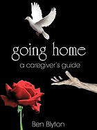 Going home : a caregiver's guide.