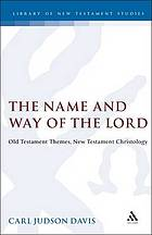 The name and way of the Lord : Old Testament themes, New Testament Christology