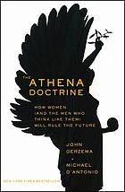 The Athena doctrine : how women (and men who think like them) will rule the future