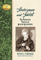 Statesman & Saint : the principled politics of William Wilberforce