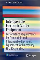 Interoperable electronic safety equipment : performance requirements for compatible and interoperable electronic equipment for emergency first responders.