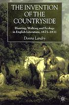 The invention of the countryside : hunting, walking, and ecology in English literature, 1671-1831