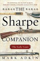 The Sharpe companion : a historical and military guide to Bernard Cornwell's Sharpe novels, 1777-1808 : the early years