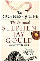 The richness of life : the essential Stephen Jay Gould