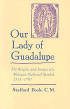 Our Lady of Guadalupe : the origins and sources of a Mexican national symbol, 1531-1797